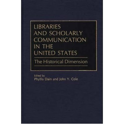 by-phyllis-dain-john-y-cole-author-libraries-and-scholarly-communication-in-the-united-states-the-hi