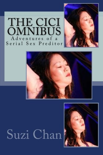 The Cici Omnibus: Adventures of a Serial Sex Preditor
