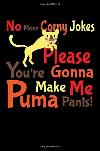 Preisvergleich Produktbild No More Corny Jokes Please Youre Gonna Make Me Puma Pants: Shopping Lists