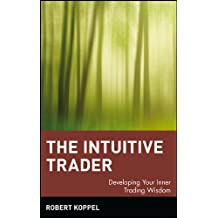 The Intuitive Trader: Developing Your Inner Trading Wisdom (English Edition)