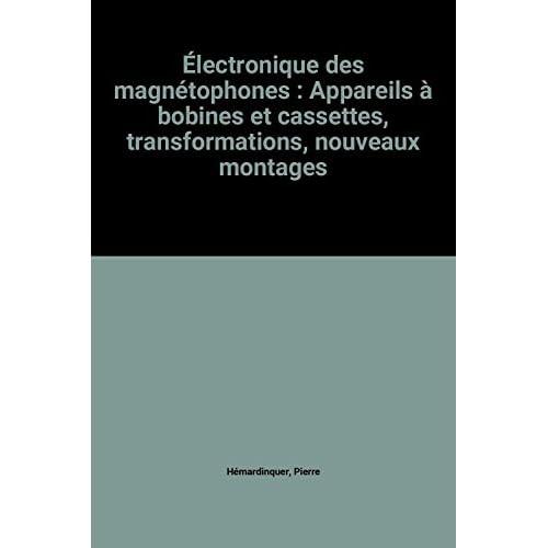 Électronique des magnétophones : Appareils à bobines et cassettes, transformations, nouveaux montages
