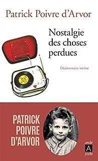 Nostalgie des choses perdues par Patrick Poivre d'Arvor