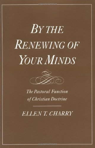 By the Renewing of Your Minds: The Pastoral Function of Christian Doctrine by Charry, Ellen T. (1999) Paperback