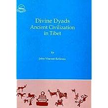 Divine Dyads Ancient Civilization in Tibet by John Vincent Bellezza (1997-12-31)