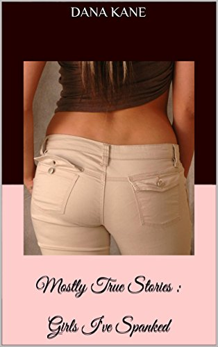 Mostly True Stories : Girls I've Spanked (English Edition)