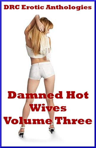 Damned Hot Wives Volume Three Five Sexy Wife Erotica Stories By Sweet Karla