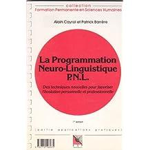 LA PROGRAMMATION NEURO-LINGUISTIQUE (PNL). Des techniques nouvelles pour favoriser l'évolution personnelle et professionnelle, Connaissance du problème, applications pratiques