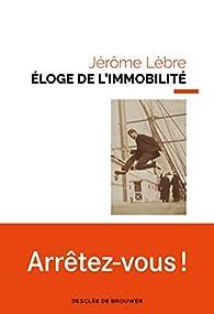 Éloge de l'immobilité par Jérôme Lèbre