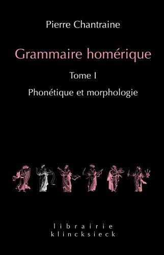 Grammaire homérique tome 1 : Phonétique et morphologie