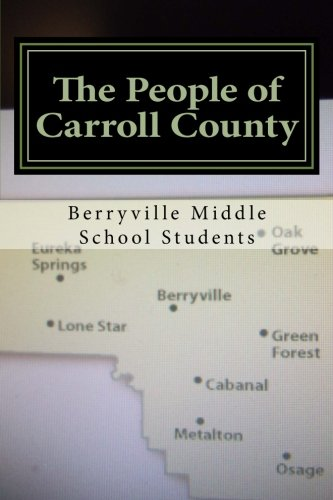 The People of Carroll County: Biographies of people who have influenced the communities in Carroll County, AR written by 7th graders of Berryville Middle School (Volume 1) by By Berryville Middle School Students (2016-02-26)
