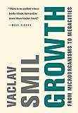 Growth: From Microorganisms to Megacities (Mit Press) - Vaclav (Distinguished Professor Emeritus, University of Manitoba) Smil