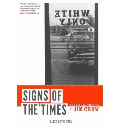 [(Signs of the Times: The Visual Politics of Jim Crow)] [Author: Elizabeth Abel] published on (May, 2010)