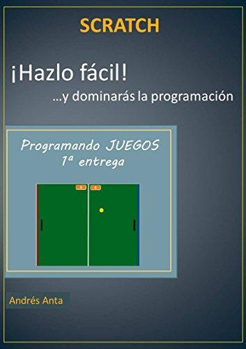 ¡Hazlo fácil! ...y dominarás la programación en Scratch: Programando juegos 1ª entrega (Programación lúdica y educatica en Scratch)