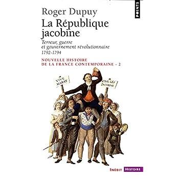 La République jacobine - Terreur, guerre et gouvernement révolutionnaire 1792-1794. Nouvelle histoir
