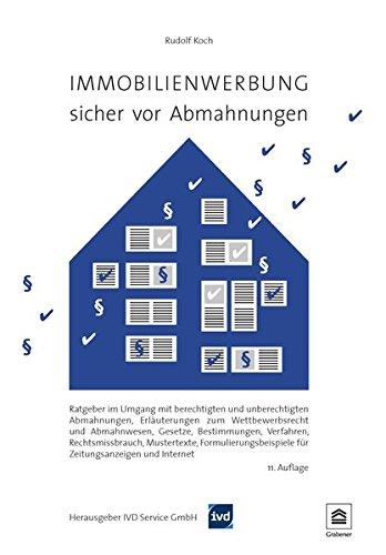 Immobilienwerbung - sicher vor Abmahnungen: Ratgeber im Umgang mit berechtigten und unberechtigten Abmahnungen, Erläuterungen zum Wettbewerbsrecht und ... für Zeitungsanzeigen und Internet