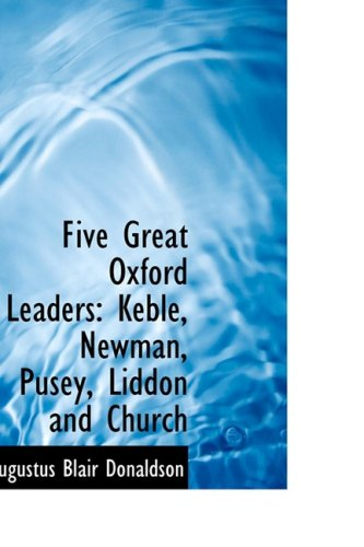 Five Great Oxford Leaders: Keble, Newman, Pusey, Liddon and Church