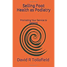 Selling Foot Health as Podiatry: Promoting Your Service to patients (Reflective Podiatric Practice)