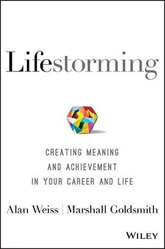lifestorming-creating-meaning-and-achievement-in-your-career-and-life