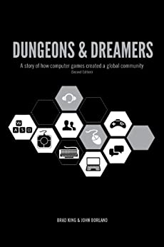 Dungeons & Dreamers: A story of how computer games created a global community by [King, Brad, Borland, John]