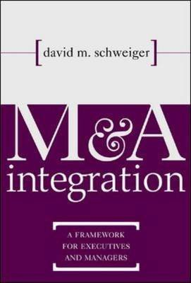 [(M&A Integration : A Framework for Executives and Managers)] [By (author) David M. Schweiger] published on (March, 2002)