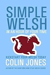 Simple Welsh in an Hour of Your Time: Kickstart Your Welsh Today by Colin Jones (2016-02-24)