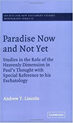 Paradise Now and Not Yet: Studies in the Role of the Heavenly Dimension in Paul's Thought with Special Reference to his Eschatology (Society for New Testament Studies Monograph Series) by Andrew T. Lincoln (23-Dec-2004) Paperback