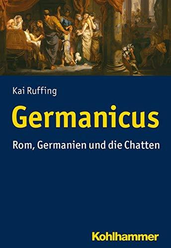 Germanicus: Rom, Germanien und die Chatten