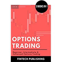 Options Trading: 3 Books in 1 (Beginner, Intermediate & Advanced Options Trading) (Investments & Securities Book 8) (English Edition)