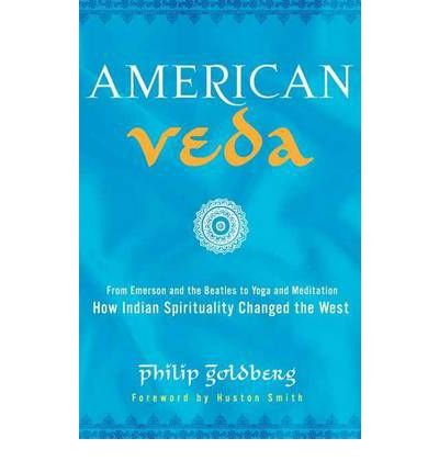 [( American Veda: From Emerson and the Beatles to Yoga and Meditation: How Indian Spirituality Changed the West )] [by: Philip Goldberg] [Jul-2012]