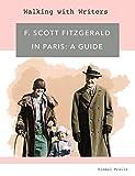 F. Scott Fitzgerald in Paris: Guidebook (Fitzgerald Guidebook)