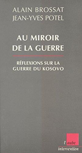 Au miroir de la guerre : réflexions sur la guerre du Kosovo (Monde en cours / intervention) par Alain Brossat, Jean-Yves Potel