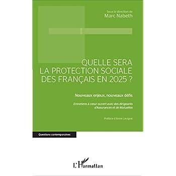Quelle sera la protection sociale des Français en 2025?: Nouveaux enjeux, nouveaux défis - Entretiens à coeur ouvert avec des dirigeants d'Assurances et de Mutuelles