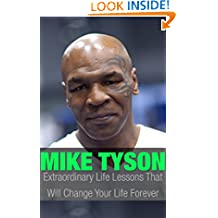Mike Tyson: Mike Tyson Extraordinary Life Lessons That Will Change Your Life Forever (Inspirational Books)