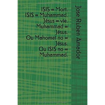 ISIS = Mort. ISIS = Muhammad. Jésus = vie. Muhammad = Jésus. Ou Mahomet no = Jésus. Ou ISIS no = Muhammad.