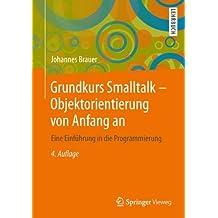 Grundkurs Smalltalk - Objektorientierung von Anfang an: Eine Einführung in die Programmierung