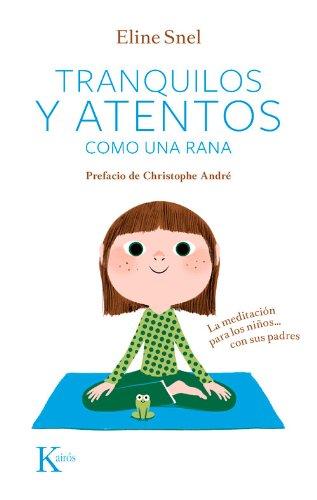 Descargar Libro Tranquilos y atentos como una rana. La meditación para niños...Con sus padres (Psicología) + 1 CD-DA de Eline Snel