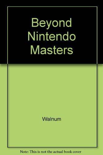 Beyond the Nintendo Masters by Clayton Walnum (1990-08-03)
