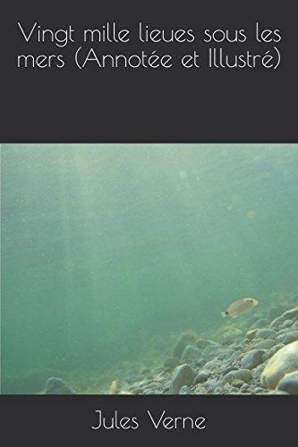Vingt mille lieues sous les mers (Annotée et Illustré) par Jules Verne