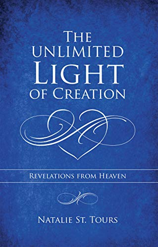 The Unlimited Light of Creation: Revelations from Heaven (English ...