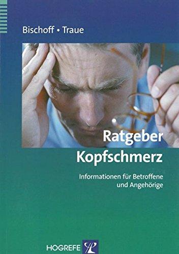 Ratgeber Kopfschmerz: Informationen für Betroffene und Angehörige (Ratgeber zur Reihe »Fortschritte der Psychotherapie«)
