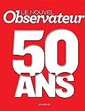 LE NOUVEL OBSERVATEUR 50 ANS