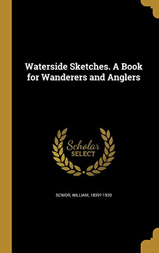 Waterside Sketches. a Book for Wanderers and Anglers Wanderer Senioren