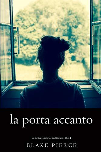 La Porta Accanto (Un Thriller Psicologico di Chloe Fine-Libro 1)