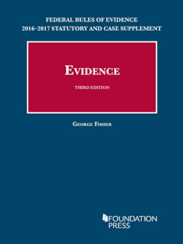 Federal Rules of Evidence 2016-2017 Statutory and Case Supplement to Fisher's Evidence (University Casebook Series)
