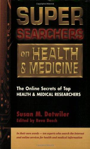 Super Searchers on Health and Medicine: The Online Secrets of Top Health and Medical Researchers