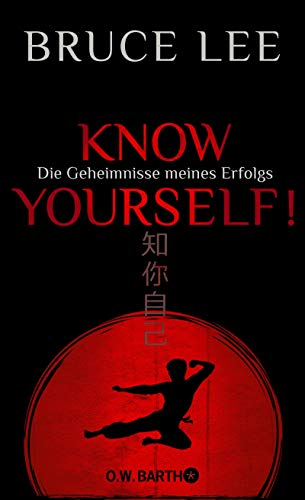 Know yourself!: Die Geheimnisse meines Erfolgs | Die Lebensweisheiten der Kampfkunst-Legende Bruce Lee