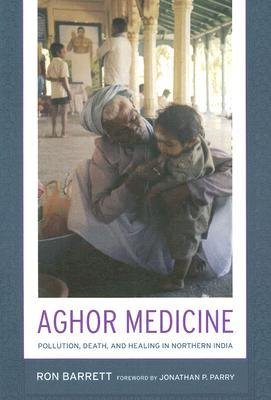 [(Aghor Medicine: Pollution, Death, and Healing in Northern India)] [Author: Ronald L. Barrett] published on (March, 2008)