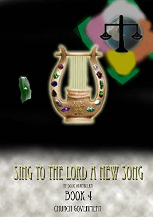 SING TO THE LORD A NEW SONG   Book 4 (CHURCH GOVERNMENT 1)