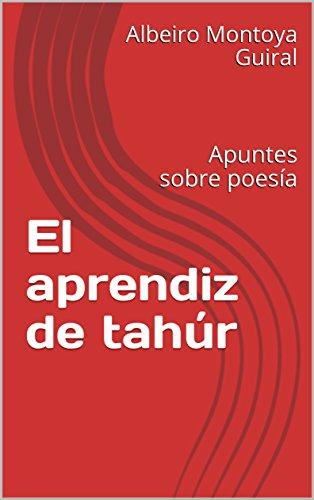 El aprendiz de tahúr: Apuntes sobre poesía por Albeiro Montoya Guiral