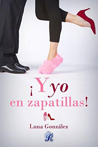 ¡Y yo en zapatillas! (Romantic Ediciones) por Luna González